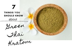 7 Things You Should Know About Green Thai Kratom
